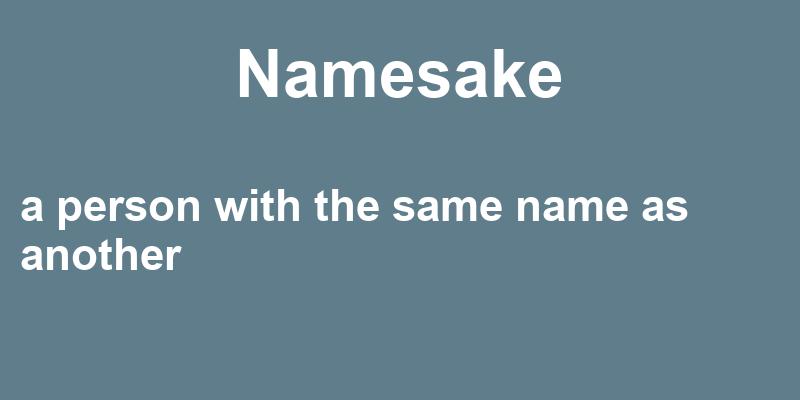 Namesake in a Sentence – 37 Real Example Sentences